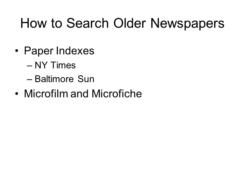 How to Search Older Newspapers Paper Indexes –NY Times –Baltimore Sun Microfilm and Microfiche