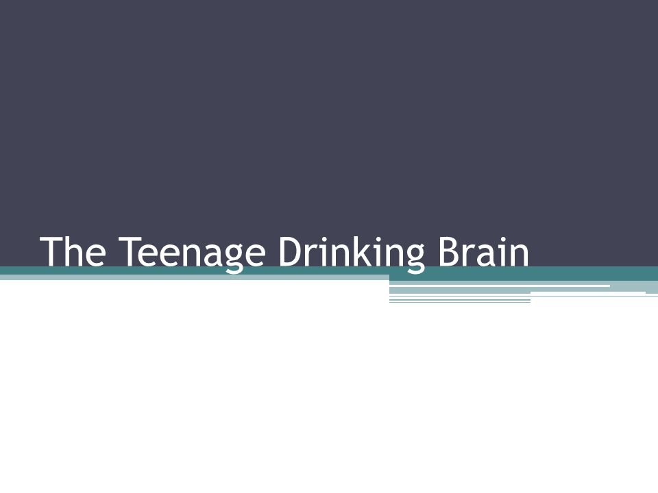 The Teenage Drinking Brain