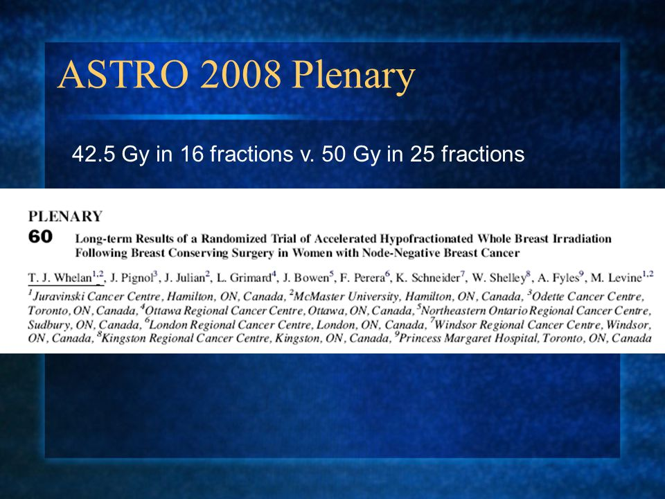 ASTRO 2008 Plenary 42.5 Gy in 16 fractions v. 50 Gy in 25 fractions