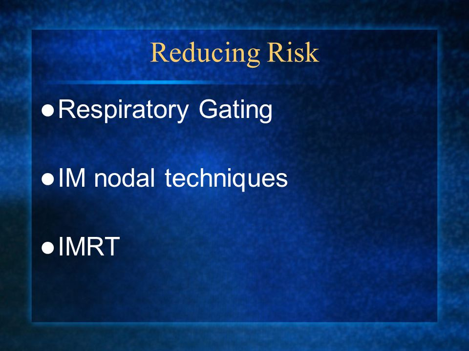 Reducing Risk Respiratory Gating IM nodal techniques IMRT