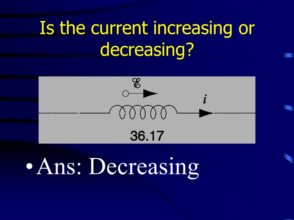 Is the current increasing or decreasing Ans: Decreasing