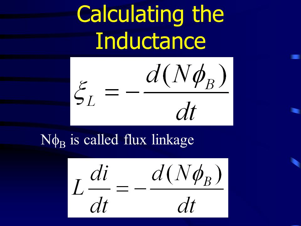 Calculating the Inductance N  B is called flux linkage