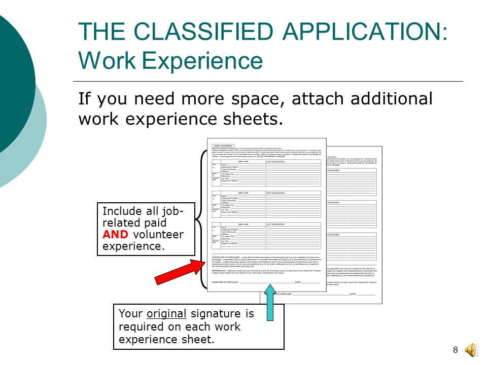 7 THE CLASSIFIED APPLICATION: Work Experience  Do not assume the reader knows the duties of your current position.