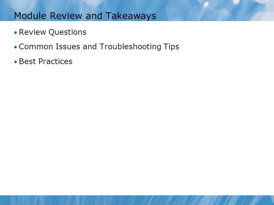 Module Review and Takeaways Review Questions Common Issues and Troubleshooting Tips Best Practices