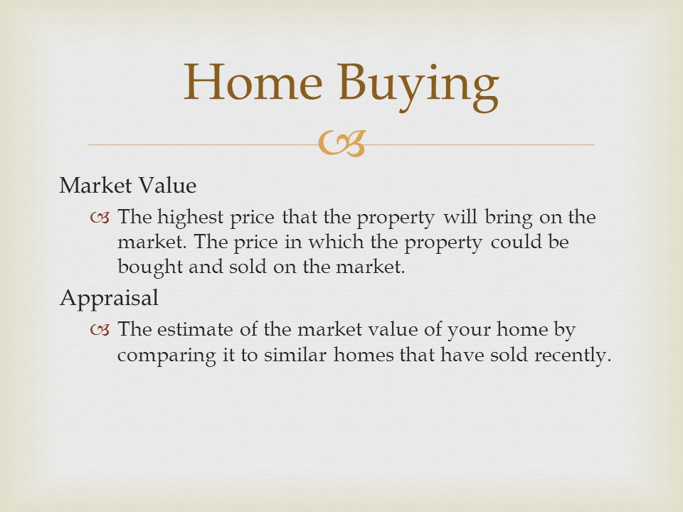  Market Value  The highest price that the property will bring on the market.