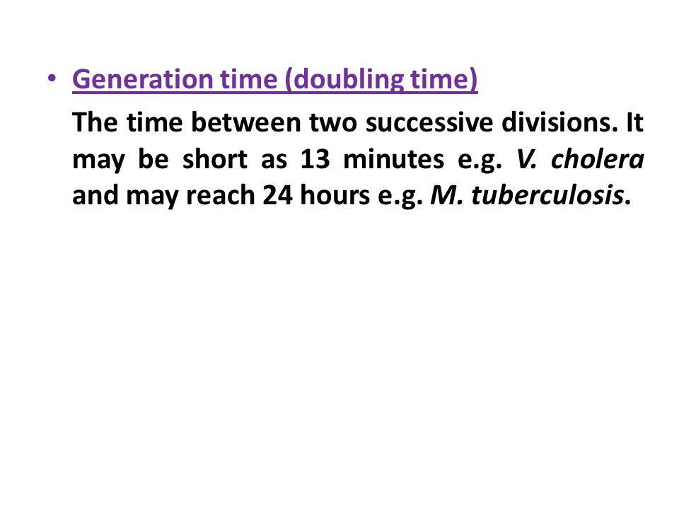 Generation time (doubling time) The time between two successive divisions.