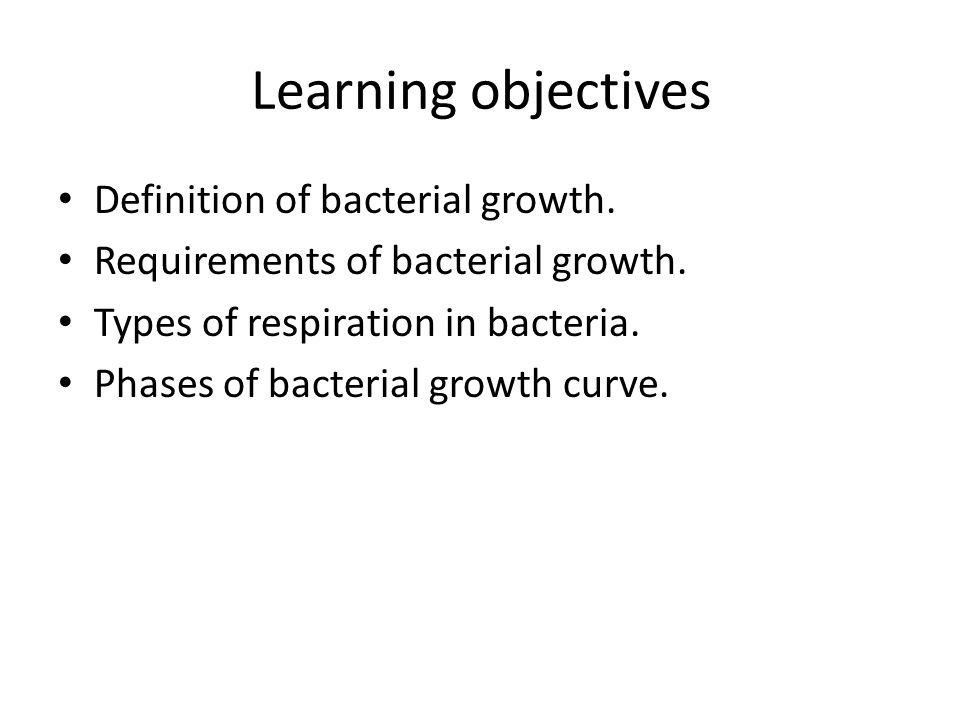 Learning objectives Definition of bacterial growth.