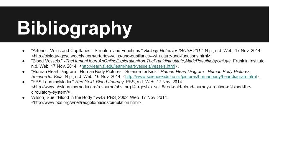 Bibliography ● Arteries, Veins and Capillaries - Structure and Functions. Biology Notes for IGCSE 2014.