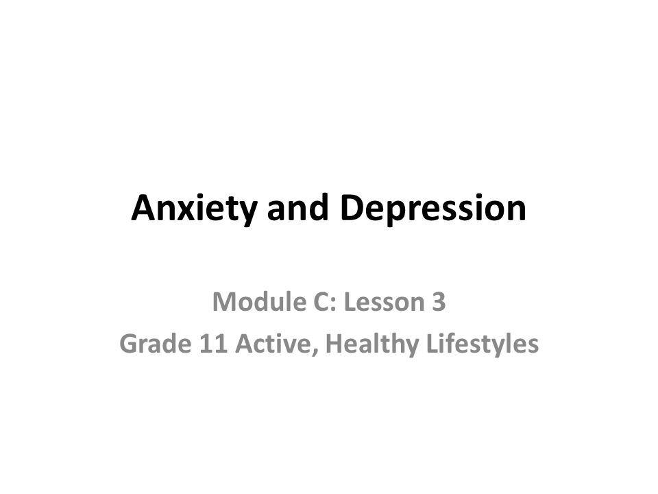 Anxiety and Depression Module C: Lesson 3 Grade 11 Active, Healthy Lifestyles