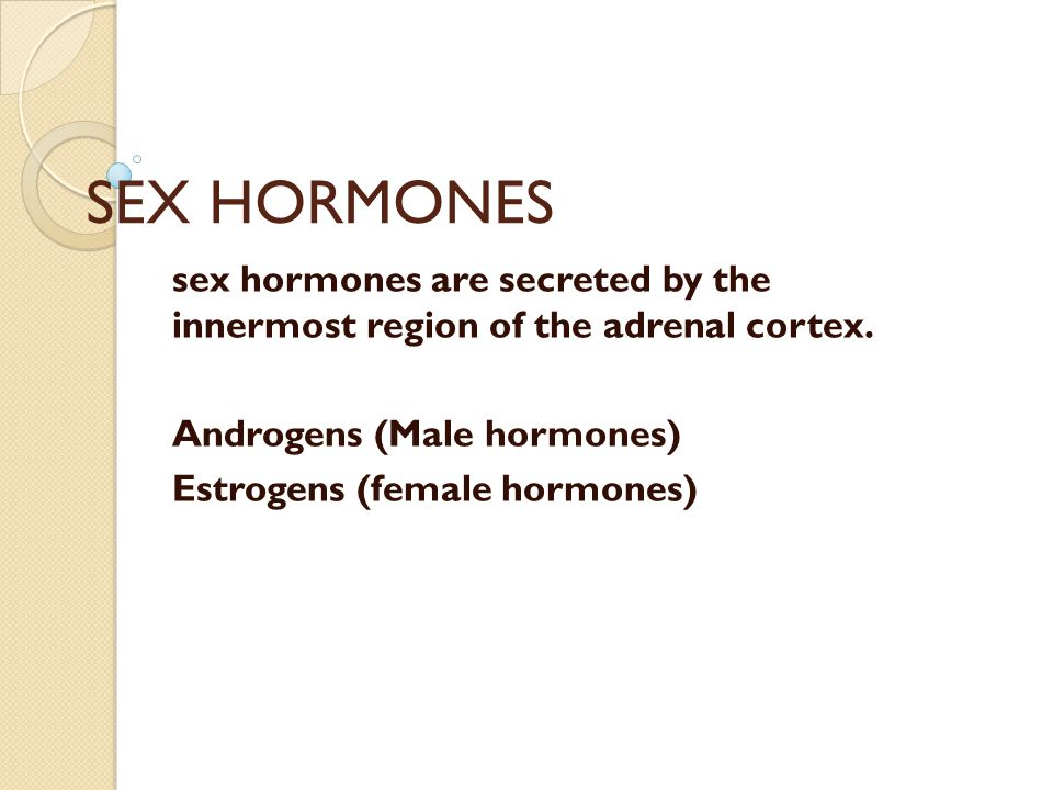 SEX HORMONES sex hormones are secreted by the innermost region of the adrenal cortex.