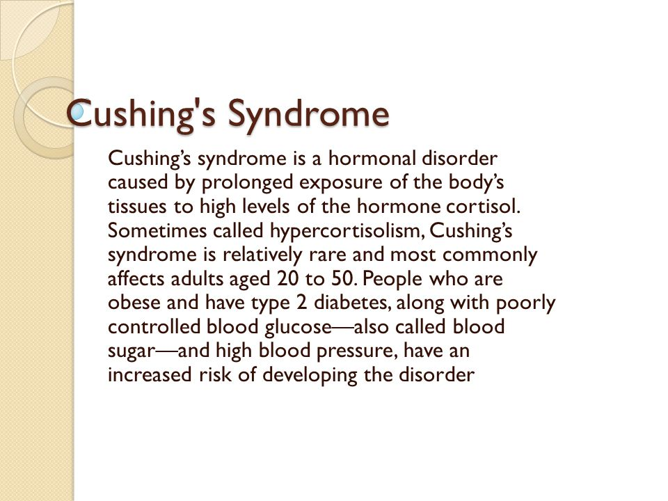 Cushing s Syndrome Cushing's syndrome is a hormonal disorder caused by prolonged exposure of the body's tissues to high levels of the hormone cortisol.