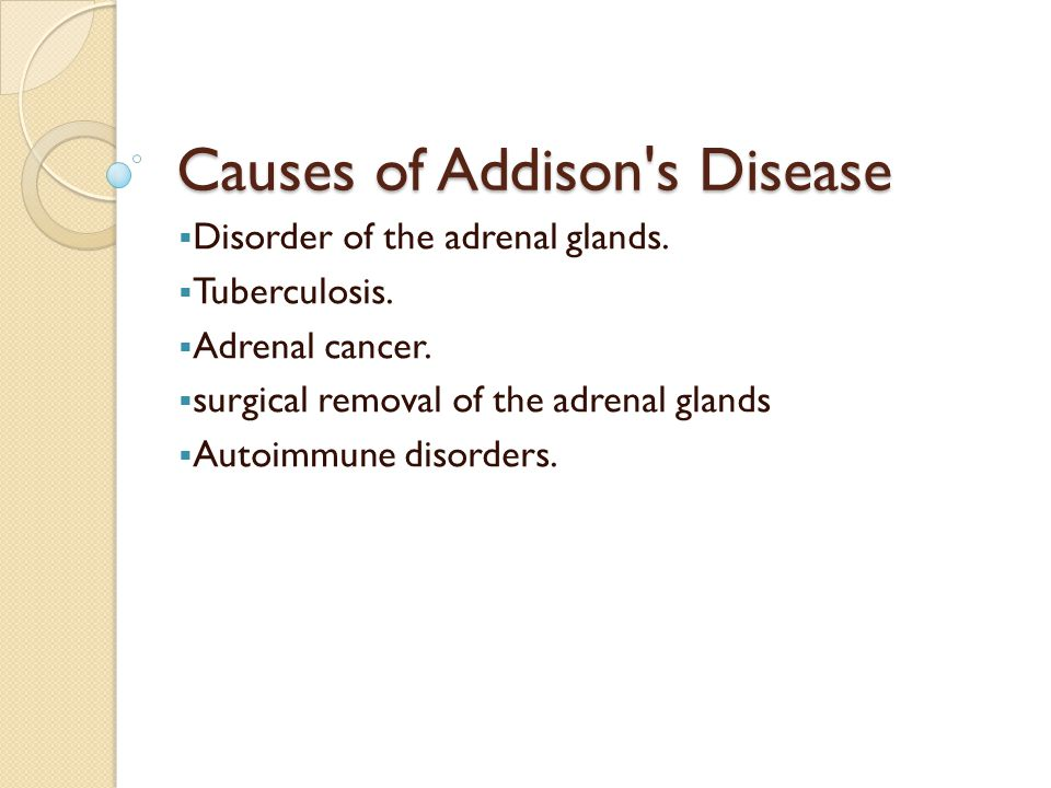 Causes of Addison s Disease  Disorder of the adrenal glands.