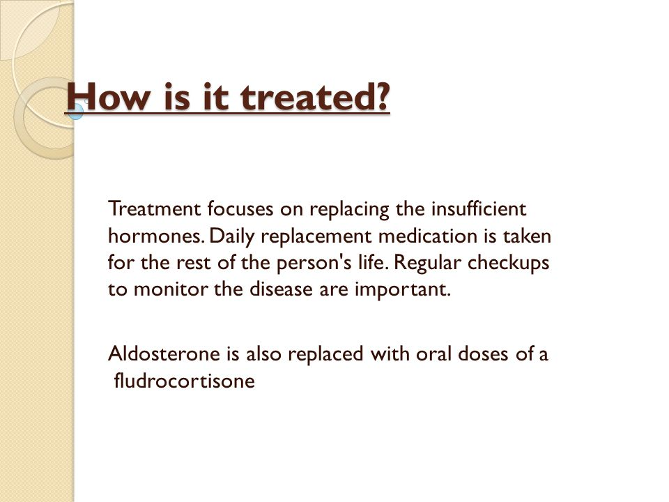 How is it treated. Treatment focuses on replacing the insufficient hormones.