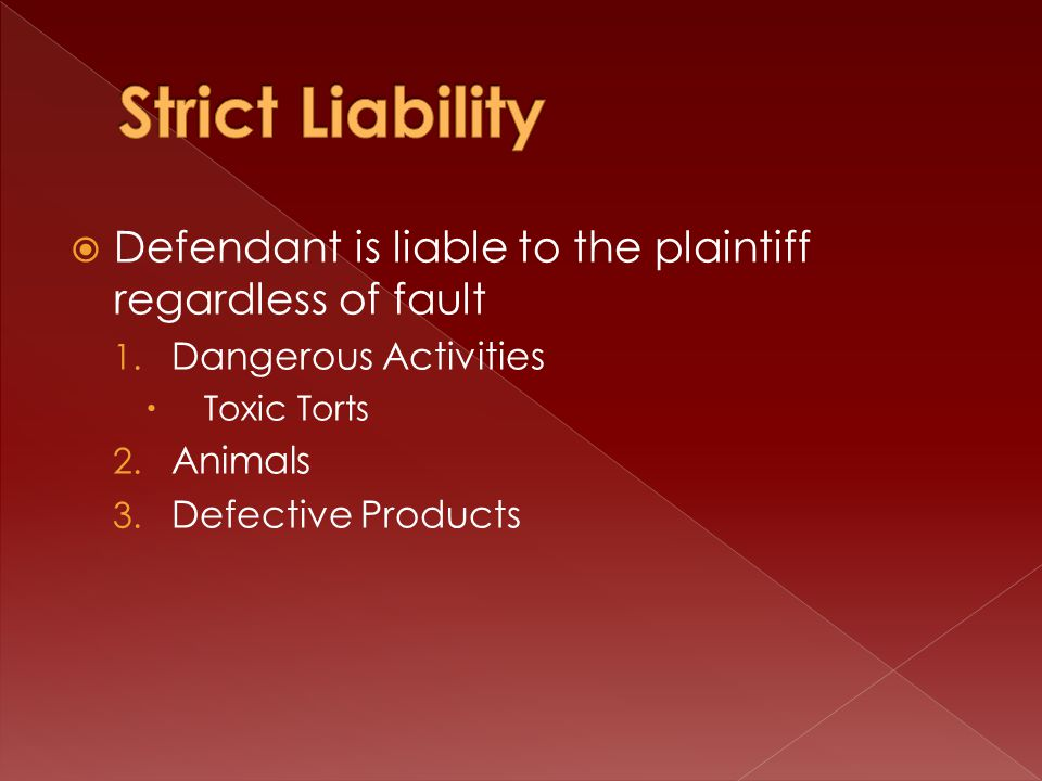  Defendant is liable to the plaintiff regardless of fault 1.