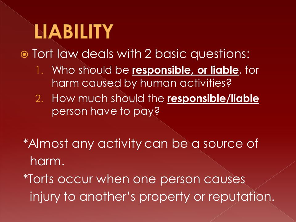  Tort law deals with 2 basic questions: 1.