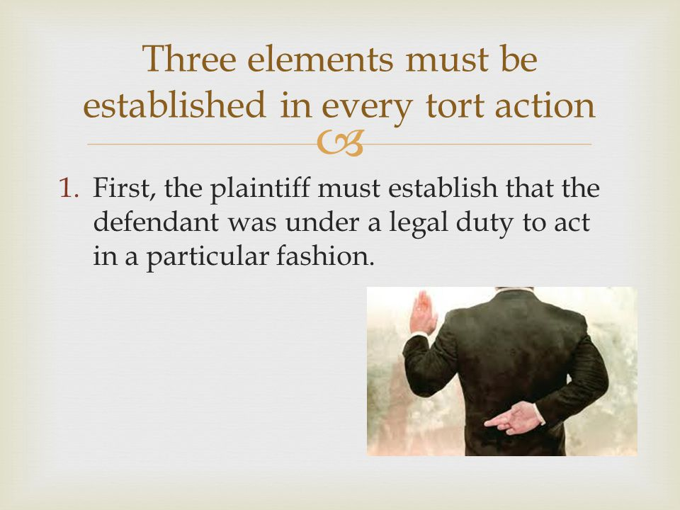  1.First, the plaintiff must establish that the defendant was under a legal duty to act in a particular fashion.