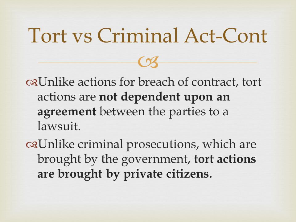   Unlike actions for breach of contract, tort actions are not dependent upon an agreement between the parties to a lawsuit.