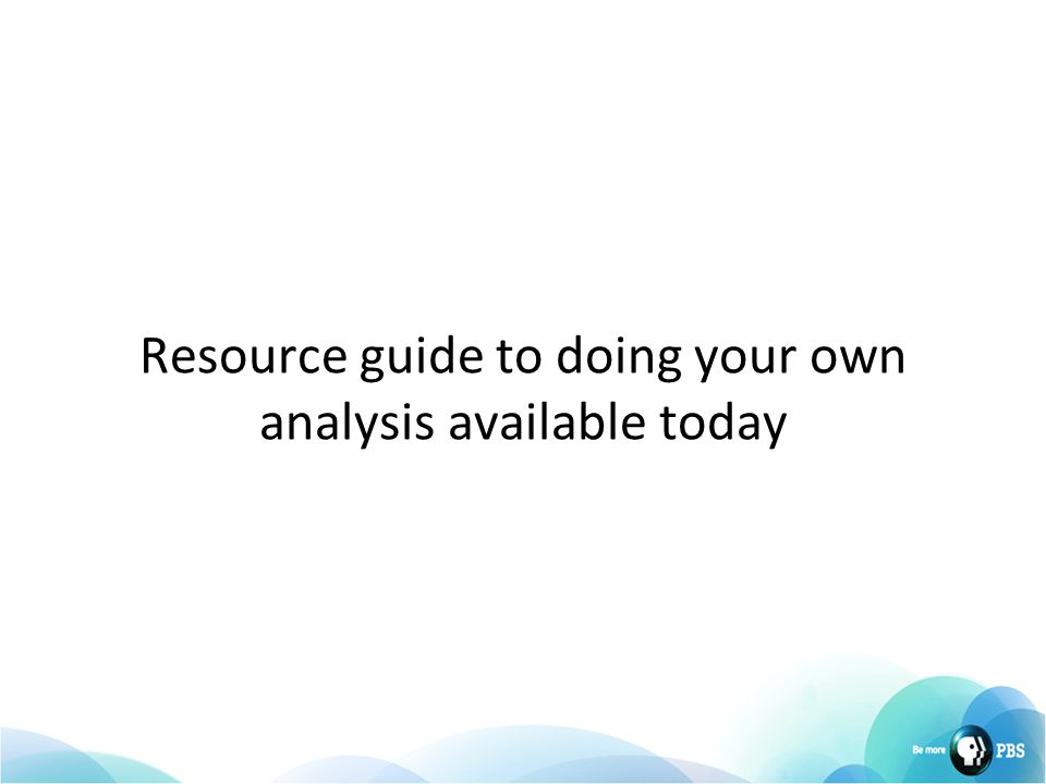 Resource guide to doing your own analysis available today