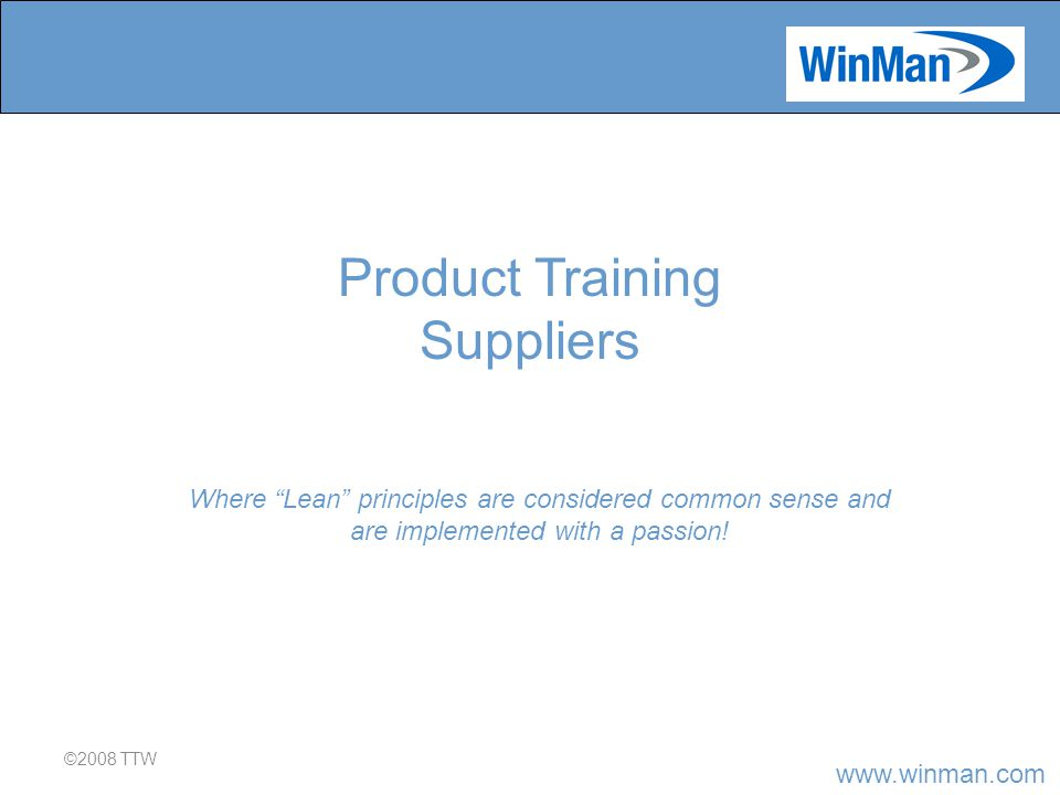 ©2008 TTW Where Lean principles are considered common sense and are implemented with a passion.