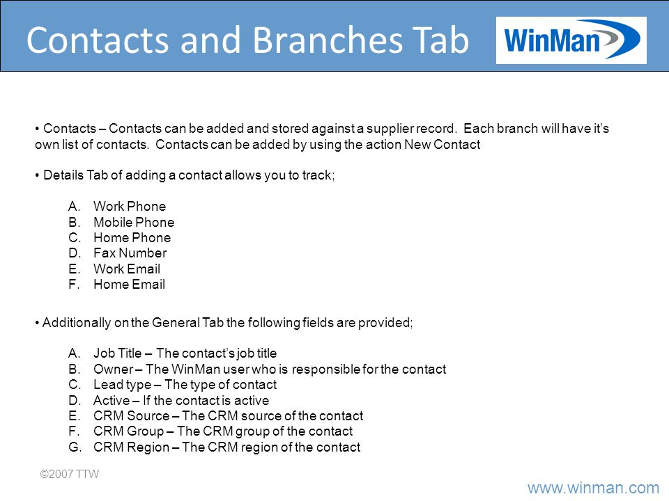 Contacts and Branches Tab ©2007 TTW Contacts – Contacts can be added and stored against a supplier record.