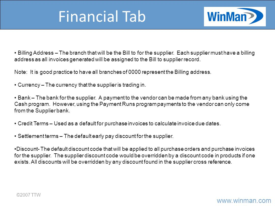 Financial Tab ©2007 TTW Billing Address – The branch that will be the Bill to for the supplier.