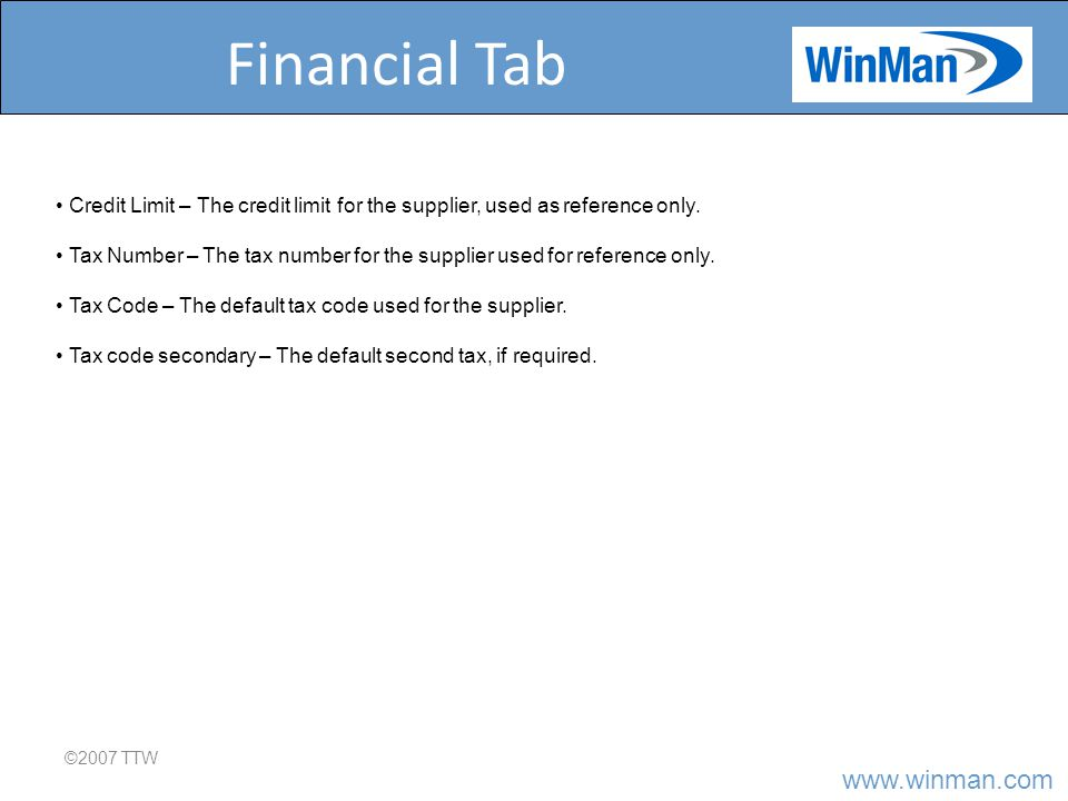 Financial Tab ©2007 TTW Credit Limit – The credit limit for the supplier, used as reference only.
