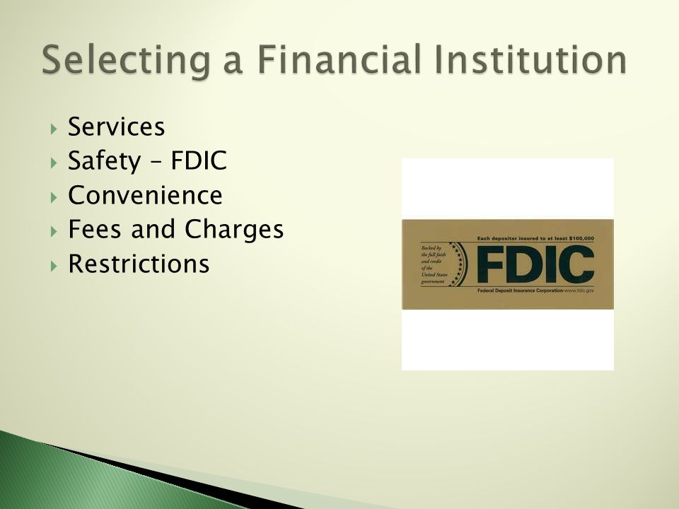  Services  Safety – FDIC  Convenience  Fees and Charges  Restrictions