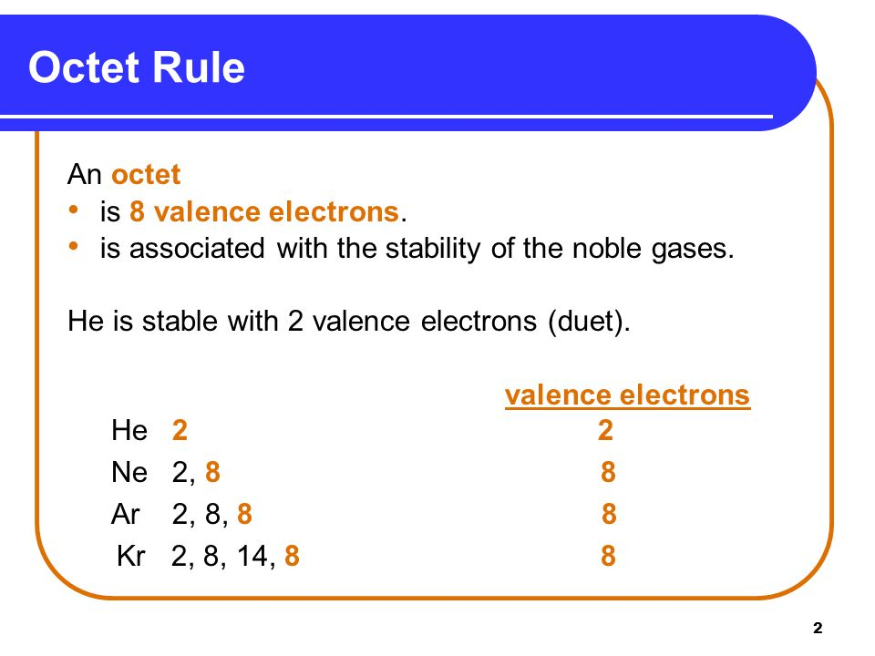 2 An octet is 8 valence electrons. is associated with the stability of the noble gases.