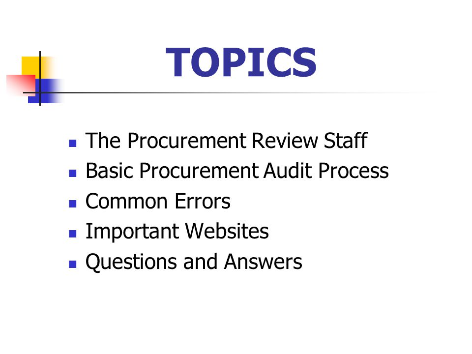 TOPICS The Procurement Review Staff Basic Procurement Audit Process Common Errors Important Websites Questions and Answers
