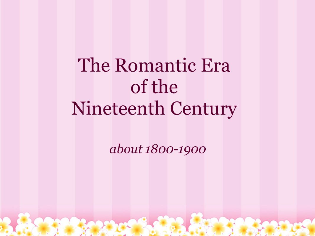 The Romantic Era of the Nineteenth Century about