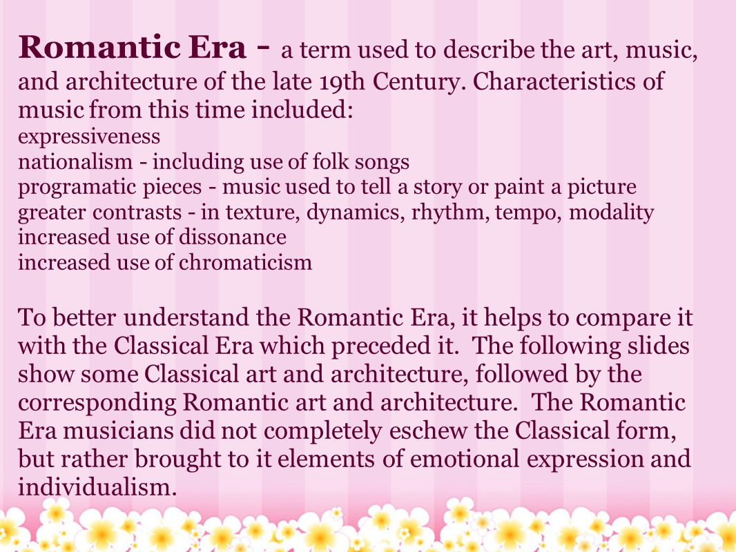 Romantic Era - a term used to describe the art, music, and architecture of the late 19th Century.