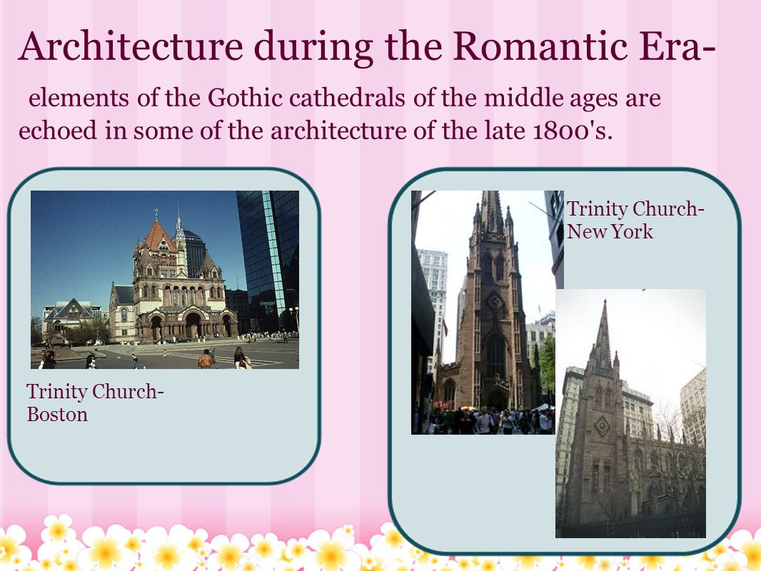 Architecture during the Romantic Era- elements of the Gothic cathedrals of the middle ages are echoed in some of the architecture of the late 1800 s.
