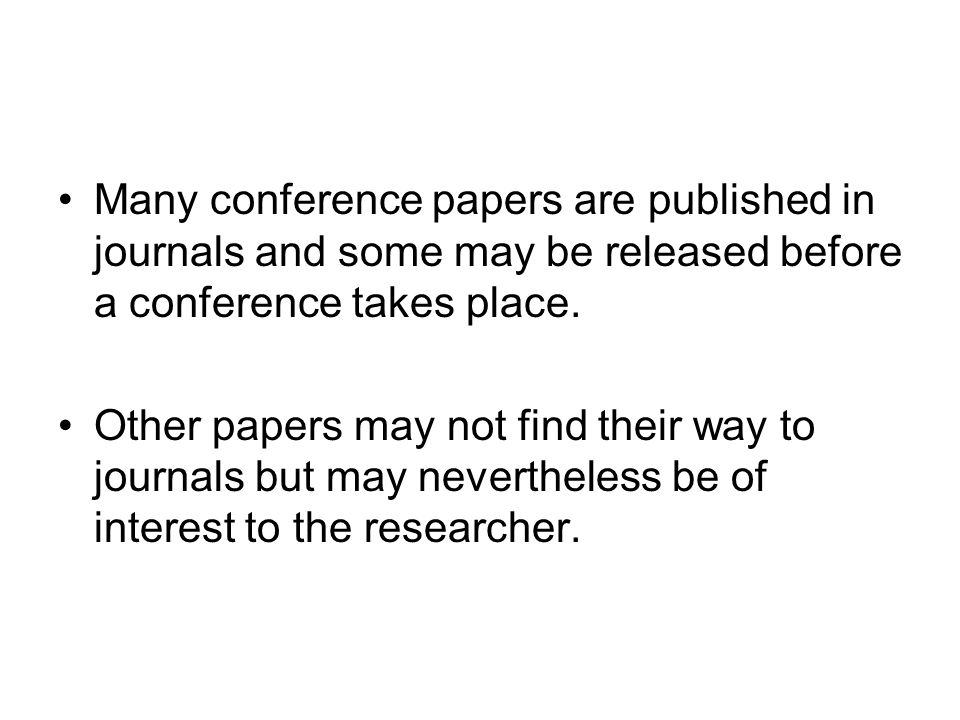 Many conference papers are published in journals and some may be released before a conference takes place.