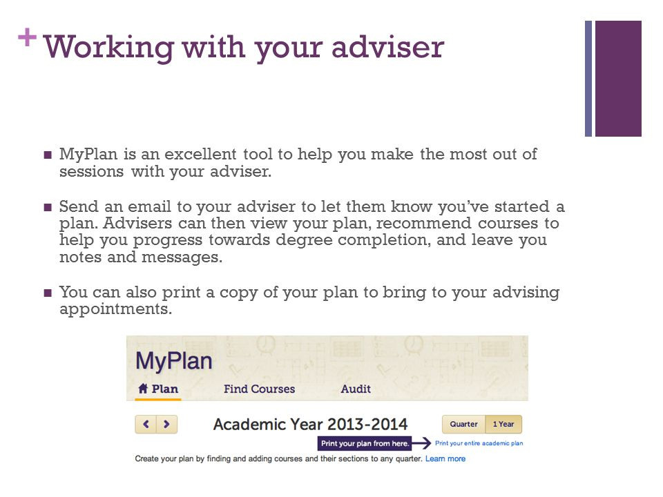 + Working with your adviser MyPlan is an excellent tool to help you make the most out of sessions with your adviser.