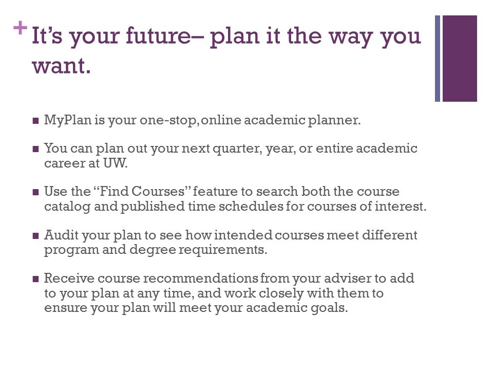 + It's your future– plan it the way you want. MyPlan is your one-stop, online academic planner.