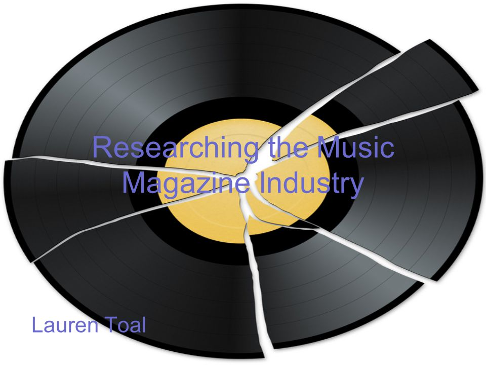 Researching the Music Magazine Industry Lauren Toal