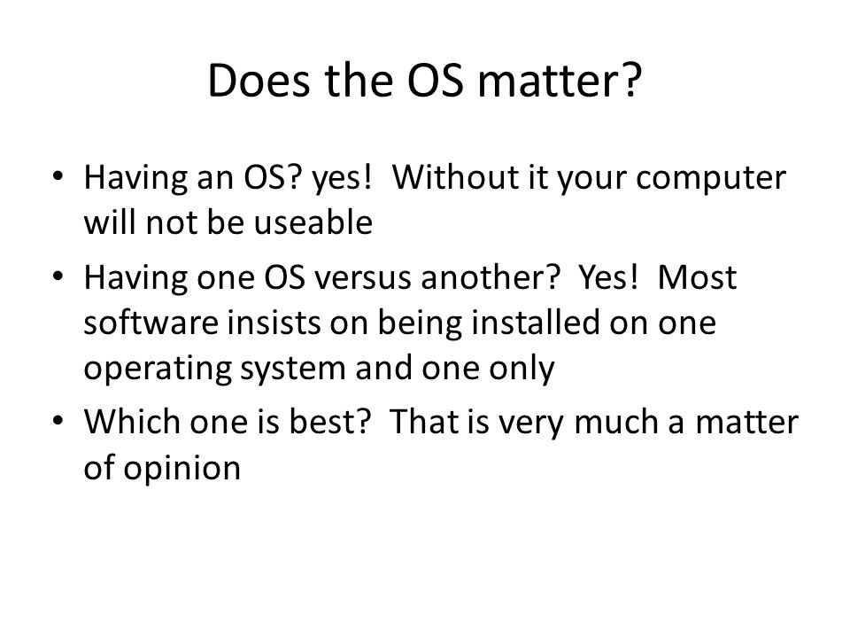 Does the OS matter. Having an OS. yes.