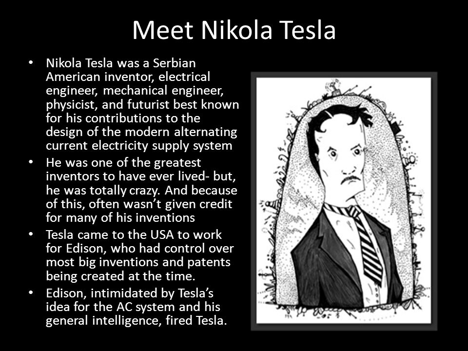 7 Meet Nikola Tesla Was A Serbian American Inventor Electrical Engineer Mechanical Physicist And Futurist Best Known For His