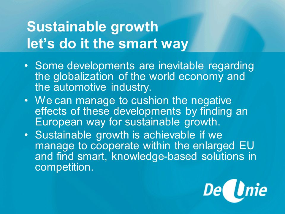 Sustainable growth let's do it the smart way Some developments are inevitable regarding the globalization of the world economy and the automotive industry.