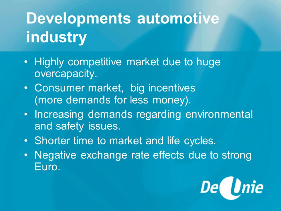 Developments automotive industry Highly competitive market due to huge overcapacity.