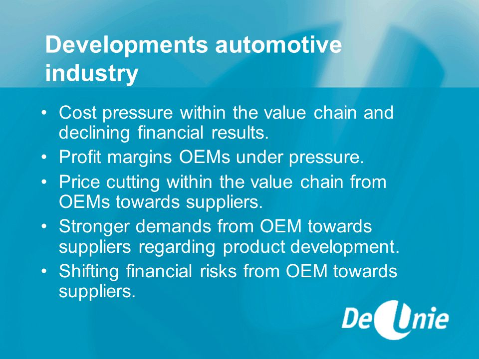 Developments automotive industry Cost pressure within the value chain and declining financial results.
