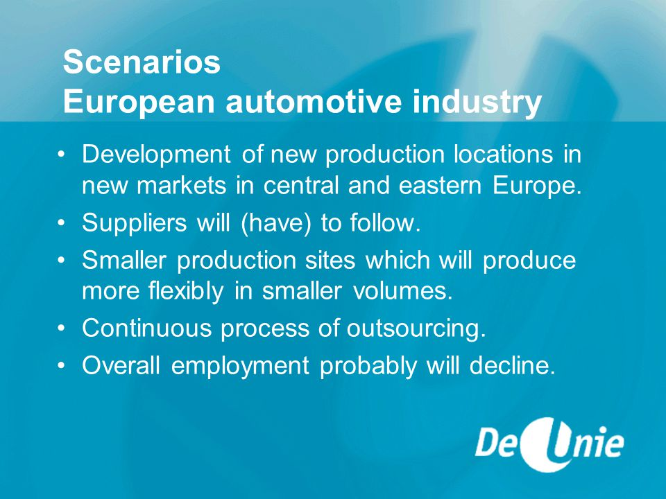 Scenarios European automotive industry Development of new production locations in new markets in central and eastern Europe.