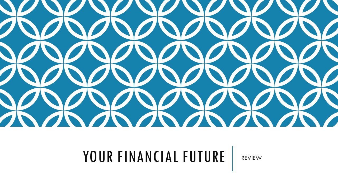 YOUR FINANCIAL FUTURE REVIEW