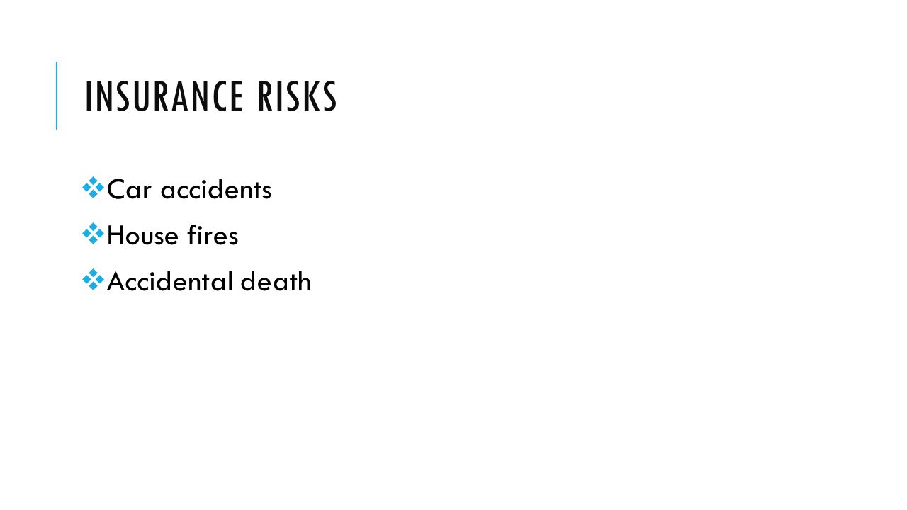 INSURANCE RISKS  Car accidents  House fires  Accidental death