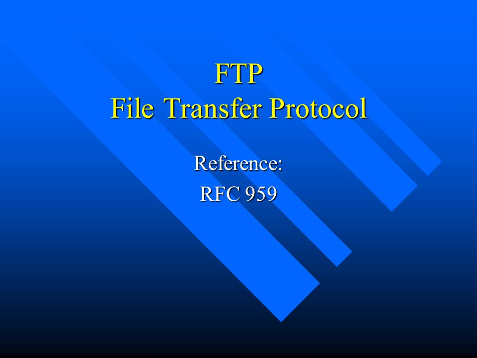 FTP File Transfer Protocol Reference: RFC 959