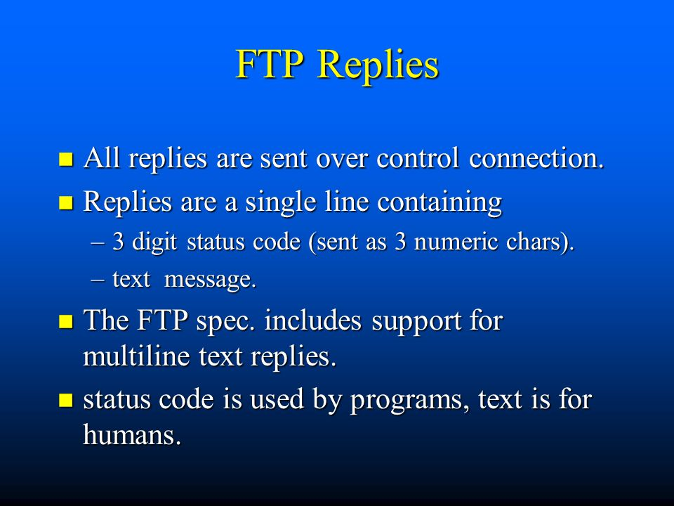 FTP Replies n All replies are sent over control connection.