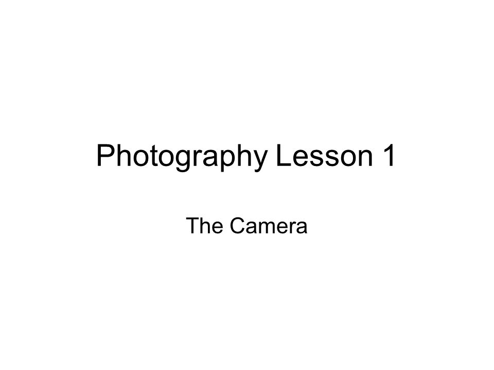 Photography Lesson 1 The Camera