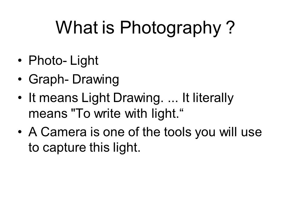 What is Photography . Photo- Light Graph- Drawing It means Light Drawing....
