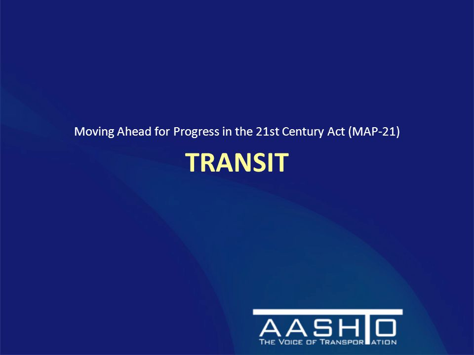 TRANSIT Moving Ahead for Progress in the 21st Century Act (MAP-21)