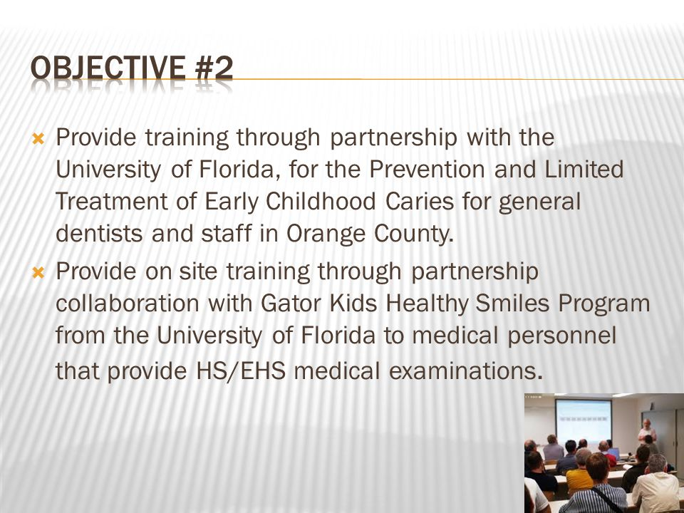  Provide training through partnership with the University of Florida, for the Prevention and Limited Treatment of Early Childhood Caries for general dentists and staff in Orange County.